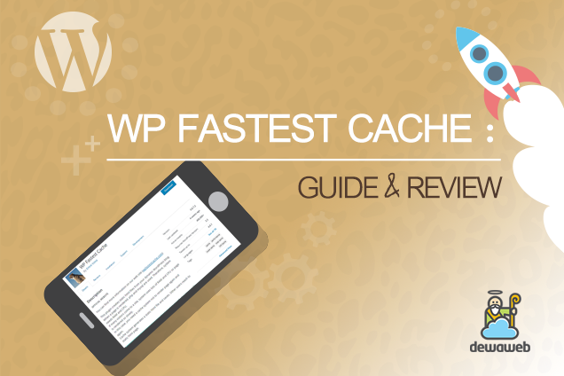 Panduan Plugin WP Fastest Cache - Blog Dewaweb