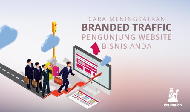 Cara Meningkatkan Branded Traffic Pengunjung Website Bisnis - Blog Dewaweb