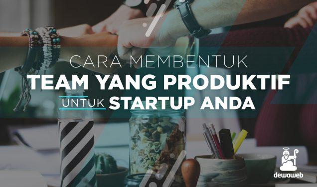 Cara membuat Team yang Produktif untuk Startup anda - Blog Dewaweb