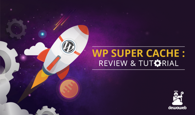 Tutorial WP Super Cache - Blog Dewaweb