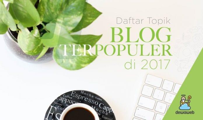 Daftar Topik Blog Terpopuler 2017 - Blog Dewaweb