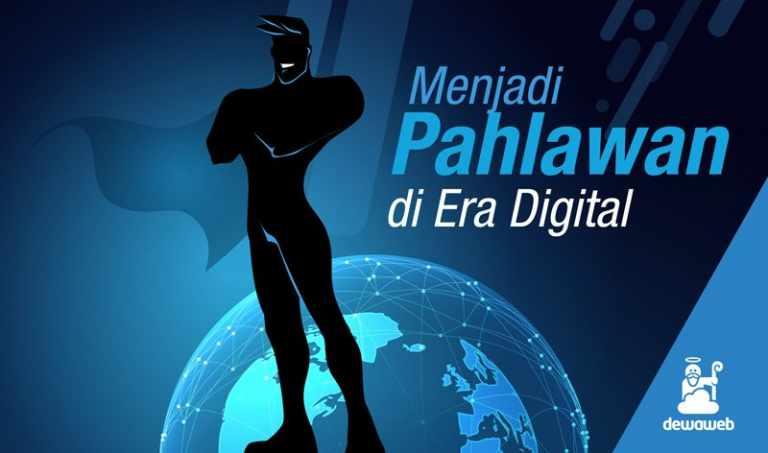 Menjadi Pahlawan di Era Digital - Blog Dewaweb
