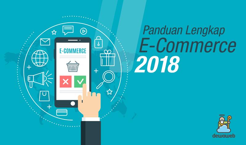 Panduan Lengkap E Commerce 2018 Blog Dewaweb