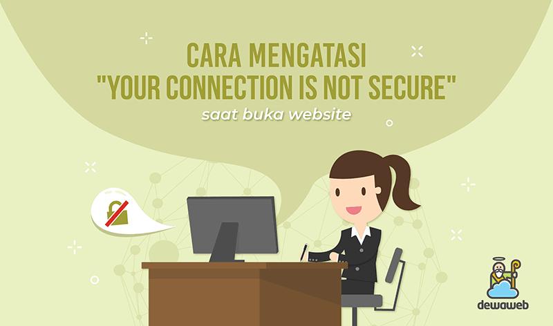 cara-mengatasi-your-connection-is-not-secure-saat-buka-website-dewaweb-blog