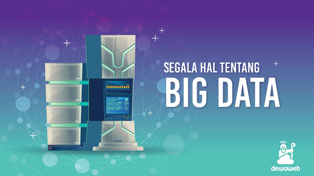 Big Data Perkembangan Dan Dampaknya Pada Bisnis Blog Dewaweb