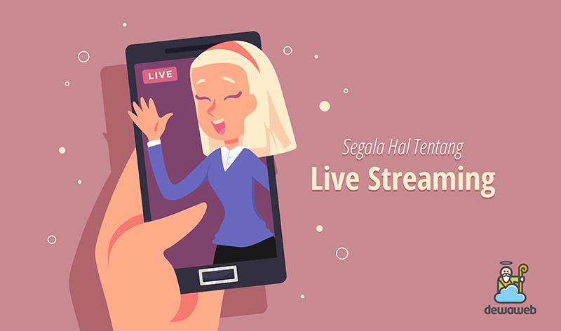 dewaweb-blog-segala-hal-tentang-live-streaming
