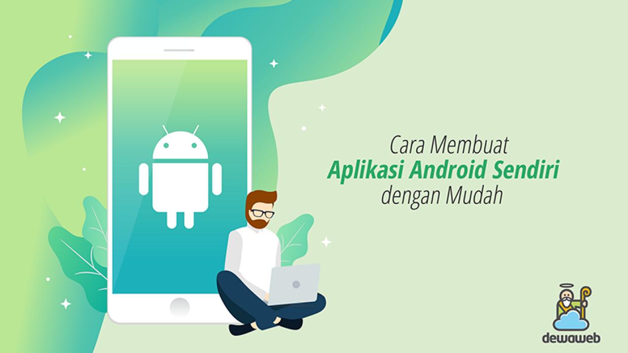 Cara Membuat Aplikasi Android Sendiri Dengan Mudah