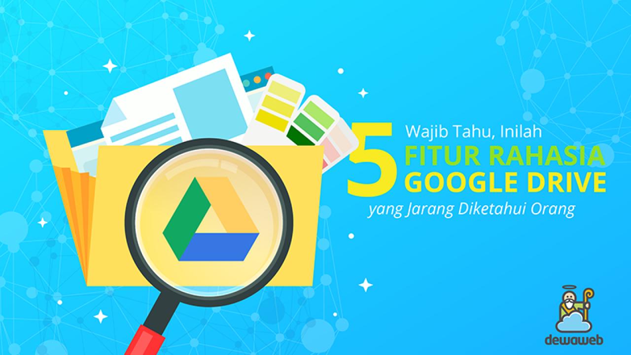 5 Fitur Rahasia Google Drive Yang Jarang Orang Tahu