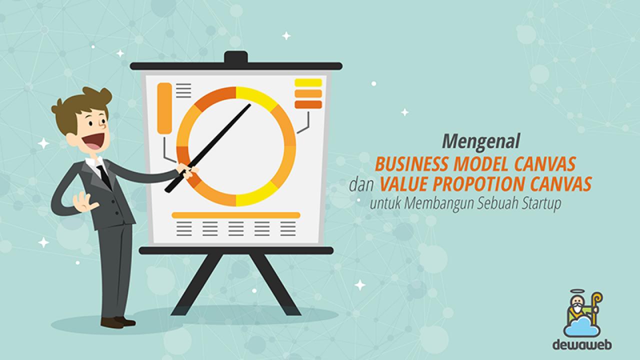 Mengenal Business Model Canvas Dan Value Proposition Canvas Untuk Membangun Sebuah Startup