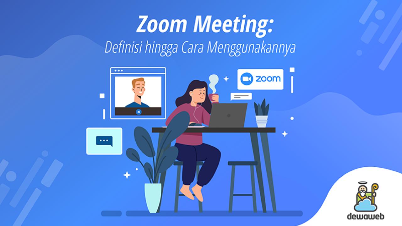 Zoom Meeting: Definisi hingga Cara Menggunakannya | Blog Dewaweb