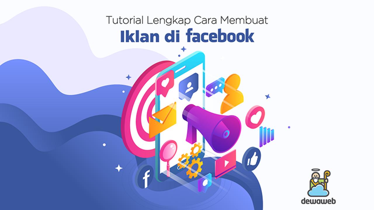 Tutorial Lengkap Cara Membuat Iklan Di Facebook